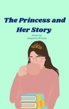 The Princess And Their Story (Completed)  by IamJustYourPrincess