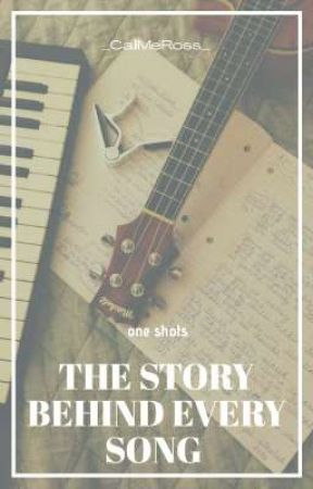 The story behind every song - one shots by _CallMeRoss_
