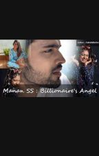 Manan SS : Billionaire's Angel  by SakshiKnows