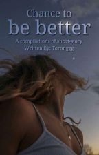 Chance to be Better (One Shot Stories) by Toronggg