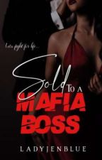 Sold to a Mafia Boss by LadyJenBlue