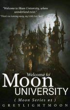 Welcome to Moon University (Moon series #1) On-Going by GreyLightMoon