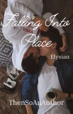 Falling Into Place : Elysian by ThenSoAnAuthor