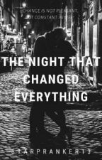 The night that changed everything|✅ by Starpranker13