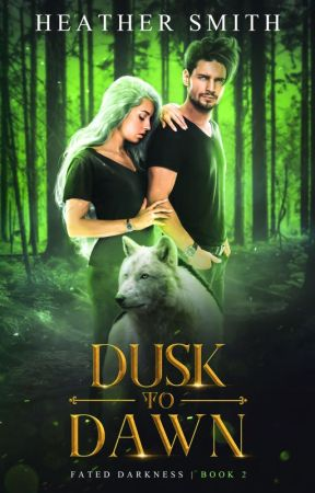 Dusk to Dawn: Book 2 of Fated Darkness Series by HeatherSmith672