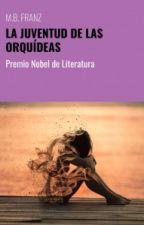 LA JUVENTUD DE LAS ORQUÍDEAS by MBFRANZ