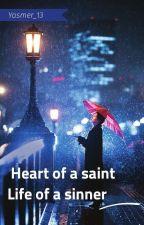 Heart of a Saint, life of a sinner by yasmer_13