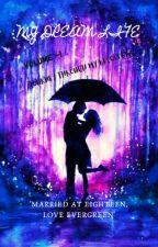 MY DREAM LIFE  'MARRIED AT EIGHTEEN,      LOVE EVERGREEN' by Kiaraa2812