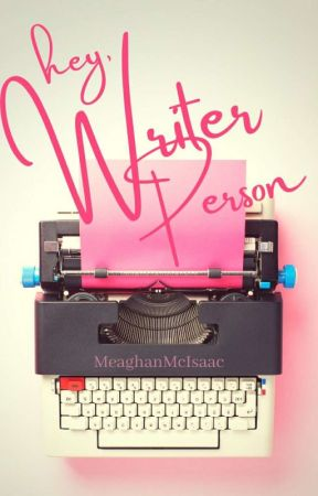 Hey Writer Person by MeaghanMcIsaac