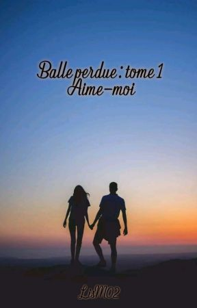Balle perdue Tome 1 : Aime-moi by LisM02