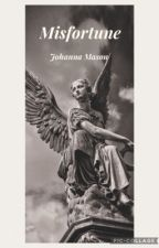 Misfortune // Johanna Mason by bianca_1909