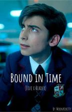 Bound in Time (Five x reader) by Moonpiekitty