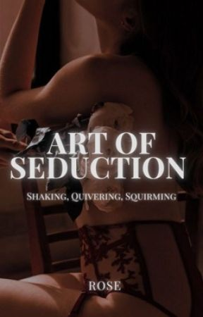 Art of Seduction   ONE SHOTS   18+ by rosexmusk