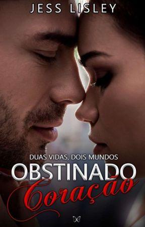 Obstinado Coração (de volta ao Wattpad) by Jesslisley