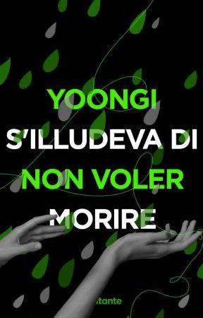 YOONGI S'ILLUDEVA DI NON VOLER MORIRE by ORBITANTE