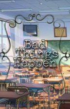 Bad Things Happen by fandom_lover2005