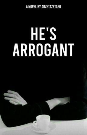 HE'S ARROGANT by arzetazeta20