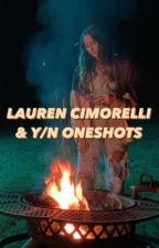 lauren cimorelli & y/n oneshots by laurencinnamonrelli