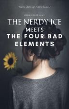 The Nerdy Ice Meets The Four Bad Elements  Completed  by cookiesncreamii
