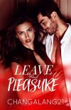 Leave And Pleasure [Dela Madre Series #2] [ON-GOING]  cover