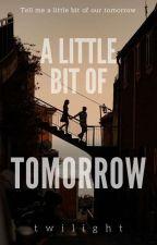 A Bit of Tomorrow by pen_twilight