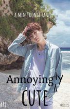 Annoyingly Cute   Min Yoongi  ✔ by LuvForOT7