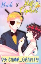 Bride of Bill Cipher (Gravity Falls BillDip Fanfic) by Camp_Gravity