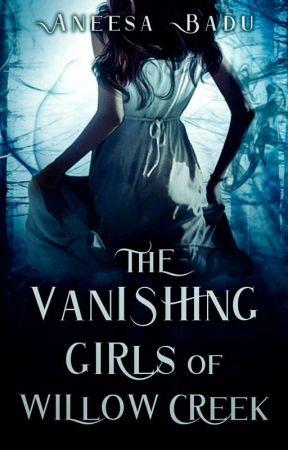 The Vanishing Girls Of Willow Creek (Willow Creek, #1) by AneesaBadu