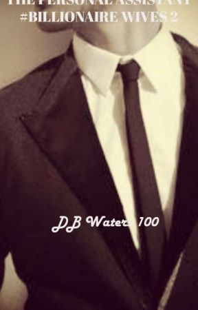 THE PERSONAL ASSISTANT# BILLIONAIRE WIVES 2 by DBWaters100