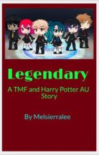 Legendary: A TMF and Harry Potter AU Story  by Melsierralee