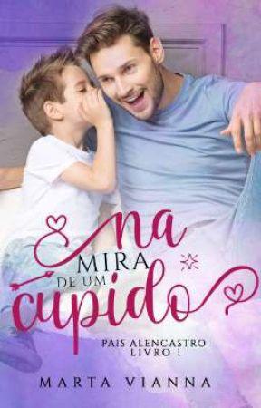 Na Mira De Um Cupido. Série Pais Alencastro livro 1 by Marta_Vianna