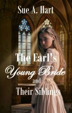 The Earl's Young Bride and Their Siblings by SueHart2