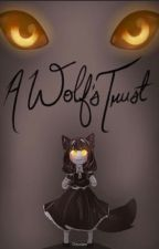 A Wolf's Trust [Various X Reader] by Masisseoyo