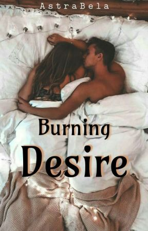 Burning Desire (COMPLETED) by AstraBela