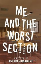 Me and the Worst Section (Completed) by Astarfromabove
