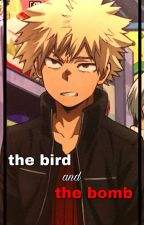The Bird and The Bomb [ Bakugou x Reader ] by bckvtochan