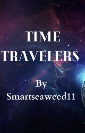 Time Travelers by smartseaweed11