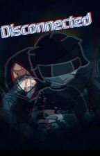 Disconnected (Youtuber AU Fanfic) (Book 2) by SkepticalOfGames