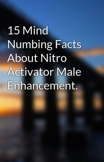 15 Mind Numbing Facts About Nitro Activator Male Enhancement.