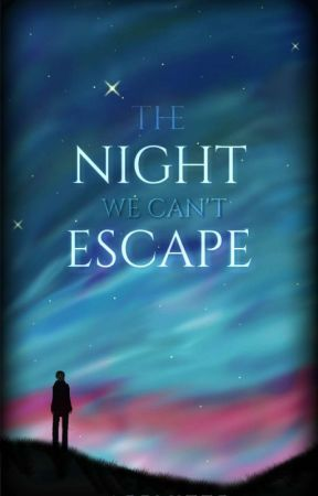 the night we can't escape by aeflytte