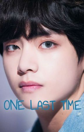 ONE LAST TIME [KIM TAEHYUNG] by kookies_and_mochies
