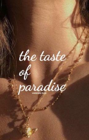 The Taste of Paradise / l.h ✔️ by nessathebutthole