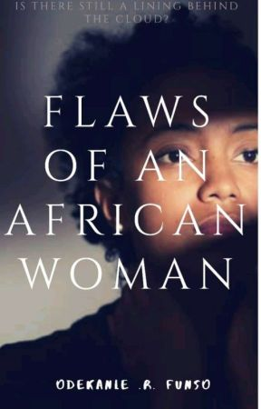 FLAWS OF AN AFRICAN WOMAN (COMING SOON) by Real_dammy16