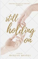 Still Holding On (COMPLETED) by MassiveWaves1