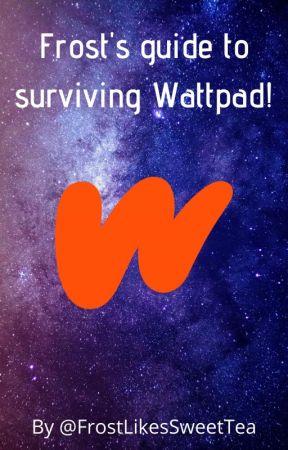 Frost's guide to surviving Wattpad! by FrostLikesSweetTea