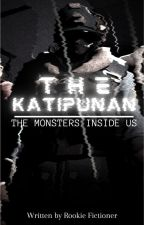 The Katipunan: The Monsters Inside Us by RookieFictioner