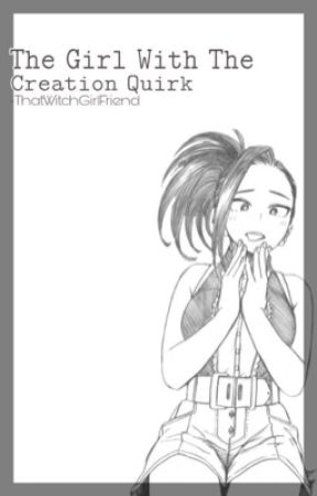 The Girl With The Creation Quirk (Femreader x Yaoyorozu) by ThatWitchGirlFriend