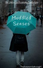 Muddled Senses *The Umbrella Academy Fanfiction* by thatonenerdwhosagirl