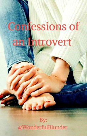 Confessions of an Introvert  by WonderfulBlunder