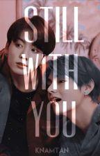 Still with You  (Taekook ff) by KNamtan